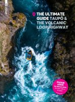 The Ultimate Guide Taupo & the Volcanic Loop